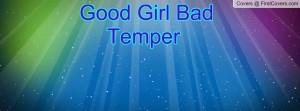 Good Girl Bad Temper Profile Facebook Covers