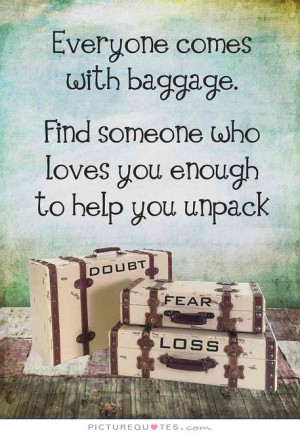 ... Find someone who loves you enough to help you unpack Picture Quote #1