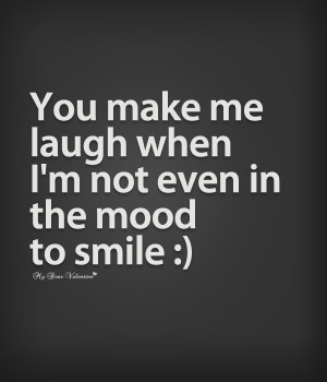 Cute Quotes for Her - You make me laugh when I'm not even