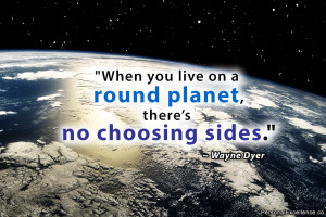 """Quote: """"When you live on a round planet, there's no choosing sides ..."""