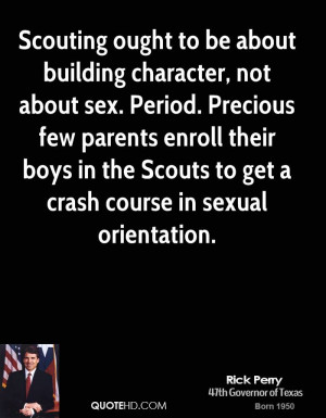 Scouting ought to be about building character, not about sex. Period ...