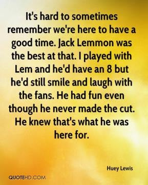 Huey Lewis - It's hard to sometimes remember we're here to have a good ...