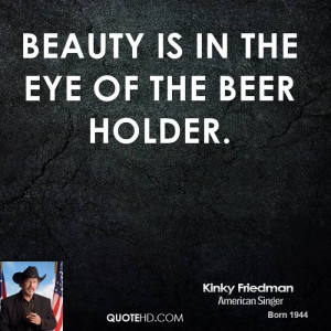 Kinky Friedman Beauty Quotes