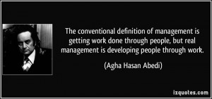 The conventional definition of management is getting work done through ...