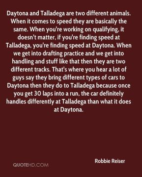Robbie Reiser - Daytona and Talladega are two different animals. When ...