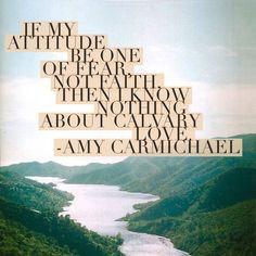 Amy Carmichael on Calvary Love. Be in faith not fear. michaelaevanow ...