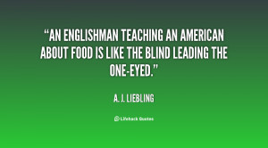 quote A J Liebling an englishman teaching an american about food