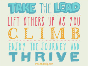 Leaderly Quote: Take the lead. Lift others up as you climb.