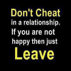 Quote - Don't cheat in a relationship. If you are not happy, then just ...