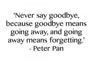 """Peter Pan """"Never say goodbye"""" Quote"""
