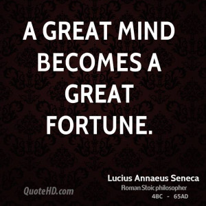 great mind becomes a great fortune.