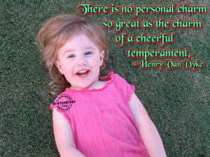 there is no personal charm so great as the charm of a cheerful ...