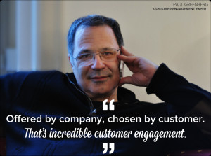 ... customer engagement Paul Greenberg, you're genuinely discussing the
