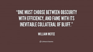 One must choose between Obscurity with Efficiency, and Fame with its ...