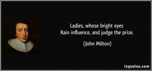 Ladies, whose bright eyes Rain influence, and judge the prize. - John ...