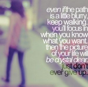 ... the picture of your life will be crystal clear. Just don't give up