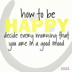 Good Mood, Happy Decid, Inspiration, Quotes File, Brain Food, Wake Up ...
