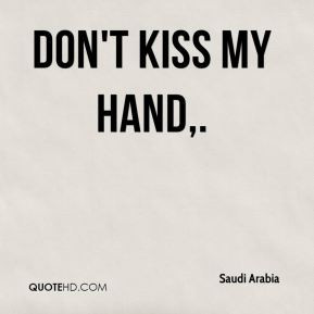 Saudi Arabia - Don't kiss my hand.