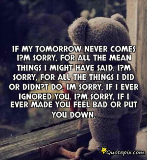 Im Sorry Quotes For Boyfriend Tumblr If my tomorrow never comes i?m