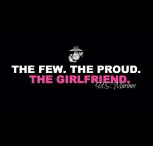 The few. The proud. The girlfriend.