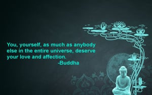 ... , yourself, as much as anybody else in the entire universe... -Buddha