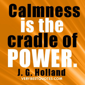 Calmness quotes - Calmness is the cradle of power.