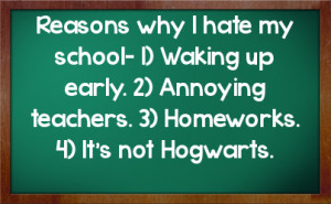 ... why I hate my school- 1) Waking up early. 2) Annoying teachers