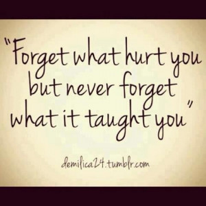 Forget what hurt...