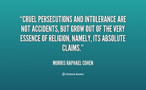 Cruel persecutions and intolerance are not accidents, but grow out of ...