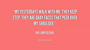 quote-William-Golding-my-yesterdays-walk-with-me-they-keep-180696.png
