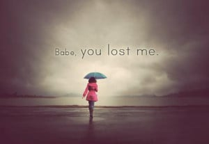 Babe you lost me