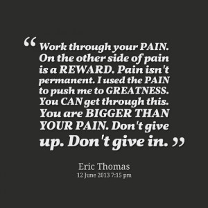15216-work-through-your-pain-on-the-other-side-of-pain-is-a-reward.png
