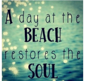 day at the beach restores your soul love beautiful quotes. I am going ...