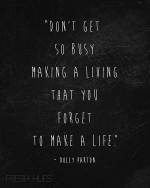 One of my favorite Dolly Parton quotes.