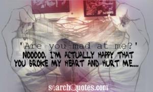 ... me?' Nooooo, I'm actually happy that you broke my heart and hurt me