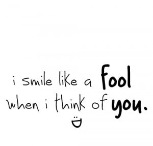smile like a fool when i think of you.
