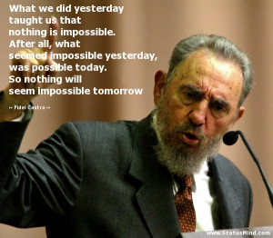 ... will seem impossible tomorrow - Fidel Castro Quotes - StatusMind.com