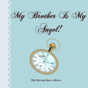 My brother is my Angel
