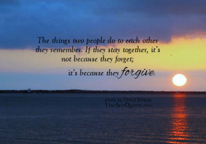 ... together, it's not because they forget; it's because they forgive