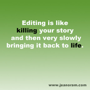Editing is like killing your story and then very slowly bringing it ...