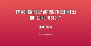 quote-Shane-West-im-not-giving-up-acting-im-definitely-228830.png