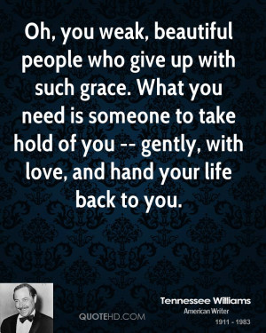 Oh, you weak, beautiful people who give up with such grace. What you ...