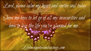 Lord, please calm my heart and soothe soul today. Show me how to let ...