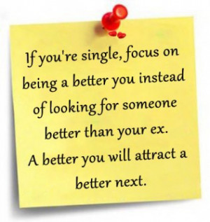 ... someone better than your ex. A better you will attract a better next