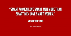 "Smart women love smart men more than smart men love smart women."""