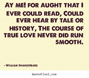 William Shakespeare Quotes - Ay me! for aught that I ever could read ...
