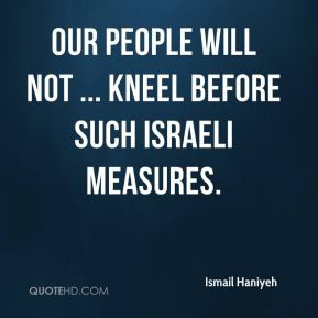 Ismail Haniyeh - Our people will not ... kneel before such Israeli ...