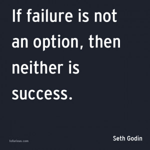 If failure is not an option, then neither is success