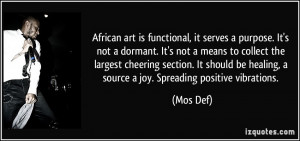 African art is functional, it serves a purpose. It's not a dormant. It ...