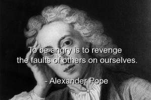 Alexander pope, quotes, sayings, wise, brainy, angry, revenge